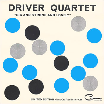 Driver Quartet - Big and Strong and Lonely